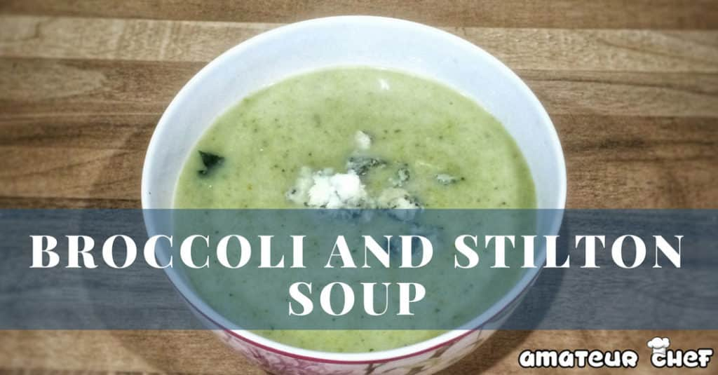 Broccoli and Stilton Soup Featured Image | AmateurChef.co.uk
