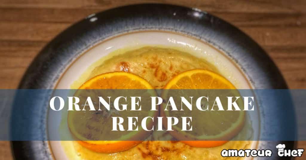 Orange Pancake Feature Image   AmateurChef.co.uk