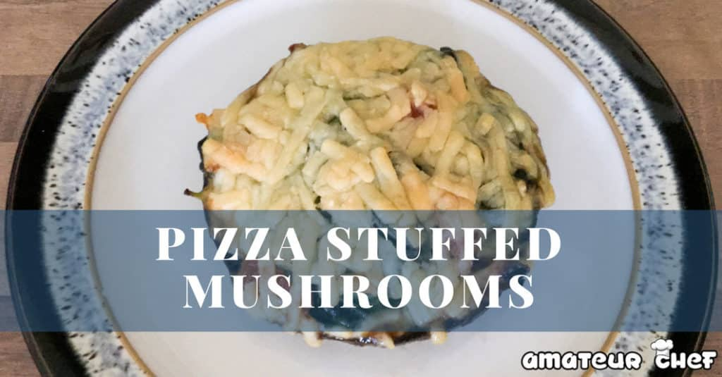 Feature Image for Pizza Stuffed Muschroom | AmateurChef.co.uk